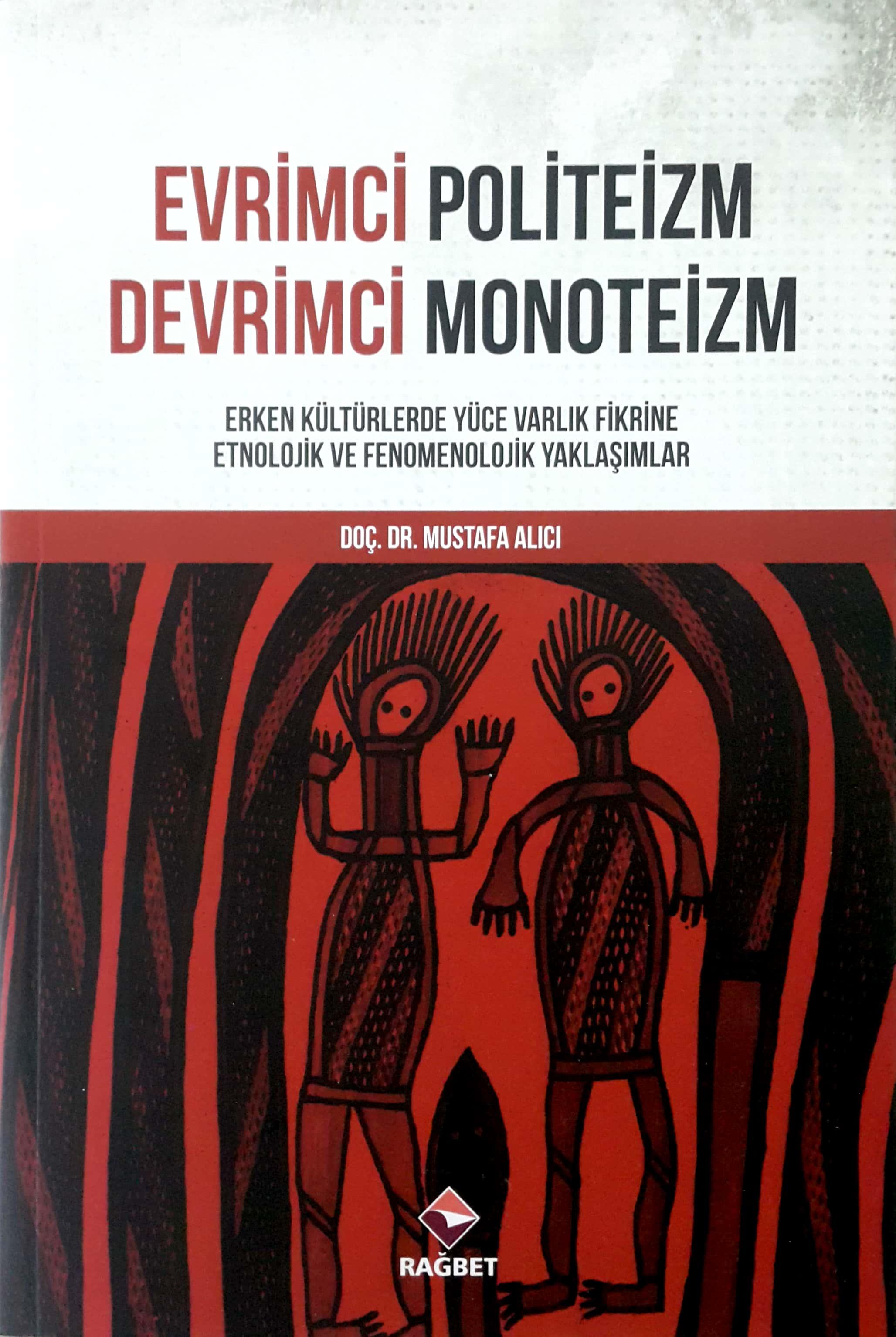 Evrimci Politeizm Devrimci Monoteizm; Erken Kültürlerde Yüce Varlık Fikrine Etnolojik ve Fenomenolojik Yaklaşımlar